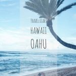 Travel Diary Hawaii Part 2 | Oahu