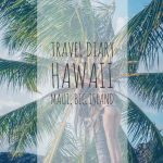 Travel Diary Hawaii Part 1 | Maui, Big Island