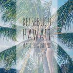 Hawaii Reisebuch Teil 1 | Maui, Big Island