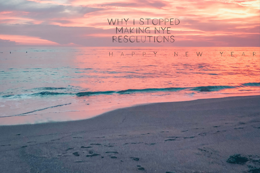 why I stopped making New Year's Resolutions