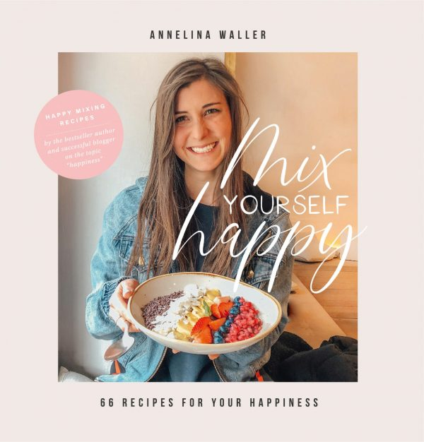 Cover of MIX YOURSELF HAPPY – 66 RECIPES FOR YOUR HAPPINESS